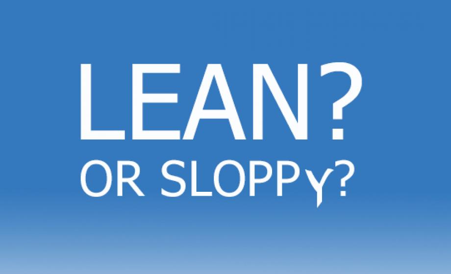Is it lean, or is it sloppy?