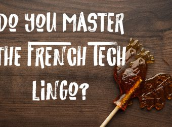 #FRENCHTECHDRIDAY : How well do you master the French Tech lingo ?